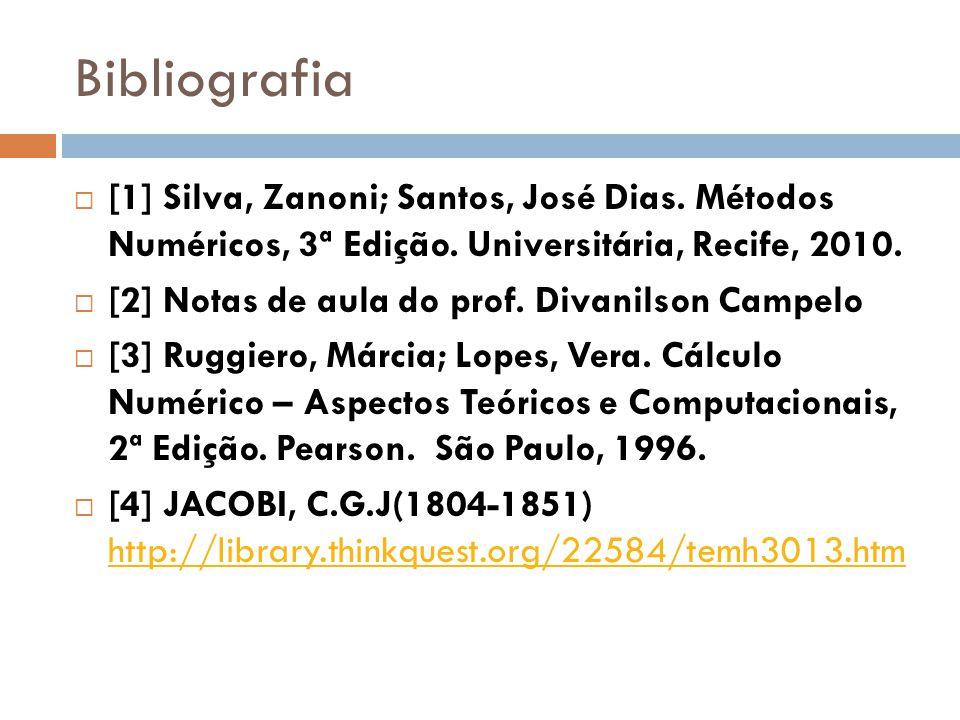 Bibliografia [1] Silva, Zanoni; Santos, José Dias. Métodos Numéricos, 3ª Edição. Universitária, Recife, 2010.